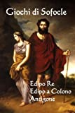 img - for Giochi di Sofocle: Edipo Re, Edipo a Colono, Antigone: The Plays of Sophocles: Oedipus Rex, Oedipus at Colon, Antigone (Italian edition) book / textbook / text book