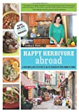 By Lindsay S. Nixon Happy Herbivore Abroad: A Travelogue and Over 135 Fat-Free and Low-Fat Vegan Recipes from Around the