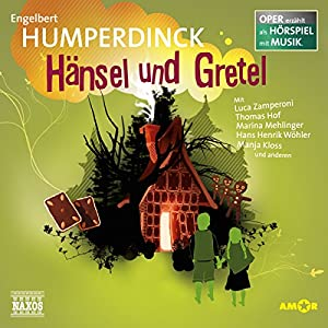 Hänsel und Gretel (Oper erzählt als Hörspiel mit Musik) Hörspiel