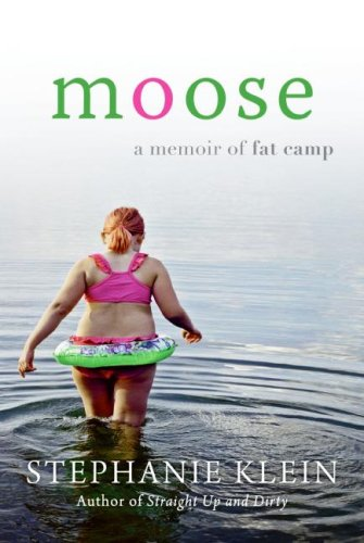 Moose: A Memoir of Fat Camp by Stephanie Klein at Amazon.com