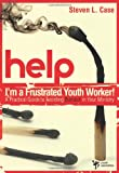 Steven Case Help! I'm a Frustrated Youth Worker!: A Practical Guide to Avoiding Burnout in Your Ministry