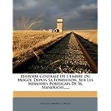 Histoire Generale de L'Empire Du Mogol Depuis Sa Fondation, Sur Les Memoires Portugais de M. Manouchi...... (French...