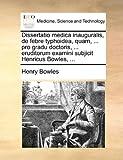 Dissertatio Medica Inauguralis, De Febre Typhoidea, Quam, ..
