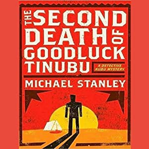 The Second Death of Goodluck Tinubu: A Detective Kubu Mystery | [Michael Stanley]