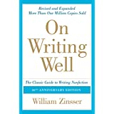 On Writing Well, 30th Anniversary Edition: An Informal Guide to Writing Nonfiction ~ William Zinsser