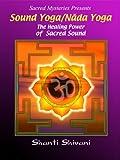 Sound Yoga/Nada Yoga: The Healing Power of Sacred Sound with Shanti Shivani