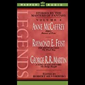 Legends: Stories by the Masters of Fantasy, Volume 4 | [Anne McCaffrey, Raymond E. Feist, George R. R. Martin]