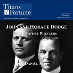 John and Horace Dodge: Automotive Pioneers | Daniel Alef