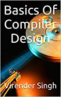 Basics Of Compiler Design Front Cover