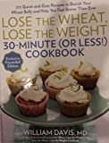 Lose the Wheat, Lose the Weight 30-Minute (or Less!) Cookbook