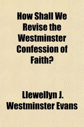 How Shall We Revise the Westminster Confession of Faith?