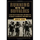 Running with the Buffaloes: A Season Inside with Mark Wetmore, Adam Goucher, and the University of Colorado Men's Cross-Country Team ~ Chris Lear