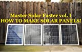 DIY: How to make solar cell panels easily with no experience!: Master Making Solar Panels Faster! (Master Solar Faster Book 1)