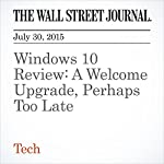 Windows 10 Review: A Welcome Upgrade, Perhaps Too Late | Geoffrey A. Fowler