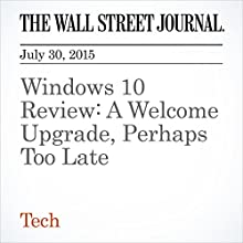 Windows 10 Review: A Welcome Upgrade, Perhaps Too Late (       UNABRIDGED) by Geoffrey A. Fowler Narrated by Ken Borgers