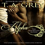 The Loneliest Alpha (The MacKellen Alphas) | T. A. Grey