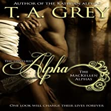The Loneliest Alpha: The MacKellen Alphas, Book 1 Audiobook by T. A. Grey Narrated by Jeffrey Kafer