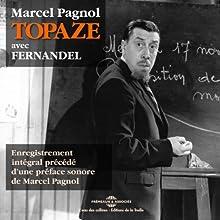 Topaze, précédé d'une préface sonore de Marcel Pagnol Performance Auteur(s) : Marcel Pagnol, Jacques Morel Narrateur(s) : Marcel Pagnol,  Fernandel, Hélène Perdrière, Pierre Larquey