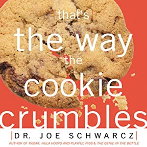 That's the Way the Cookie Crumbles: 65 All New Commentaries on the Fascinating Chemistry of Everyday Life | [Joe Schwarcz]