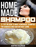 Homemade Shampoo: 22 Tips on How to Make Homemade Shampoos For Damaged and Hair Without Shine (Homemade Shampoo, Homemade Shampoo Books, Homemade Shampoo Making)