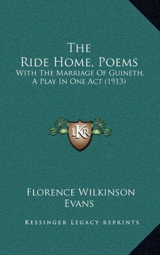 The Ride Home, Poems: With the Marriage of Guineth, a Play in One Act (1913)