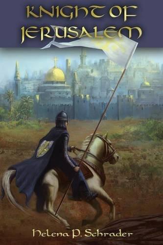 Knight of Jerusalem: A Biographical Novel of Balian d'Ibelin