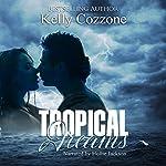 Tropical Dreams: Tropical Series, Book 1 | Kelly Cozzone