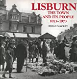 img - for Lisburn: The Town and Its People 1873-1973 book / textbook / text book