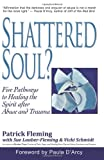 img - for Shattered Soul?: Five Pathways to Healing the Spirit after Abuse and Trauma book / textbook / text book