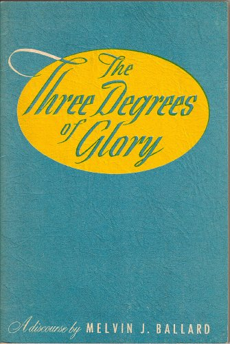 The Three Degrees of Glory, Melvin J. Ballard