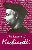 The Letters of Machiavelli: A Selection (0226500411) by Machiavelli, Niccolo