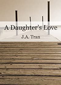 (FREE on 8/24) A Daughter's Love by J.A. Tran - http://eBooksHabit.com
