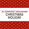 Christmas Holiday Audiobook by W Somerset Maugham Narrated by Ben Elliot
