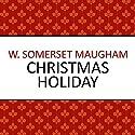 Christmas Holiday Hörbuch von W Somerset Maugham Gesprochen von: Ben Elliot