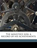 The ministers son; a record of his achievements