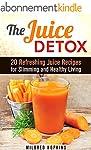 The Juice Detox: 20 Refreshing Juice...