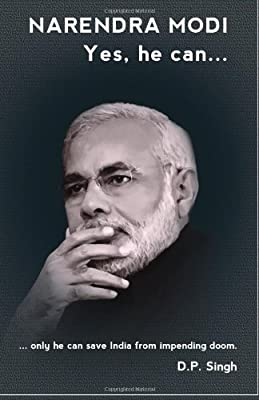 Narendra Modi: Yes he can: ...only he can save India from impending doom.