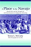 A Place to Be Navajo: Rough Rock and the Struggle for Self-Determination in Indigenous Schooling (Sociocultural, Political, and Historical Studies in Education) (0805837612) by Teresa L. McCarty