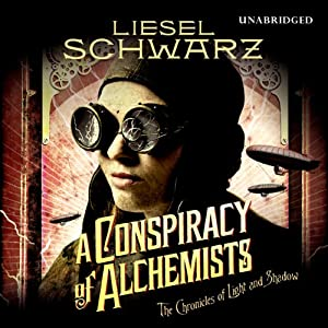 A Conspiracy of Alchemists: Chronicles of Light and Shadow | [Liesel Schwarz]