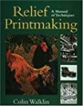 Relief Printmaking: A Manual of Techn...