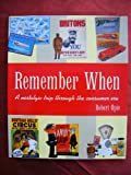 img - for REMEMBER WHEN - A NOSTALGIC TRIP THROUGH THE CONSUMER ERA book / textbook / text book
