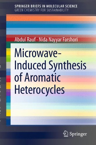 Microwave-Induced Synthesis Of Aromatic Heterocycles (Springerbriefs In Molecular Science / Springerbriefs In Green Chemistry For Sustainability)