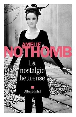 Amélie Nothomb - La nostalgie heureuse