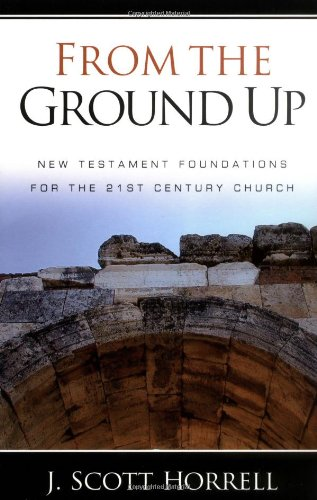 From the Ground Up: New Testament Foundations for the 21st-Century Church