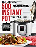 The Ultimate 500 Instant Pot Recipes: The Quick and Easy Electric Pressure Cooker Cookbook for Everyday (Instant Pot Cookbook)