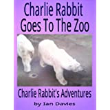 Charlie Rabbit Goes To The Zoo (Charlie Rabbit's Adventures)by Ian Davies