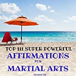Top 111 Super Powerful Affirmations for Martial Arts | Thomas Lee