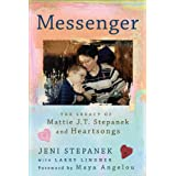 Messenger: The Legacy of Mattie J.T. Stepanek and Heartsongs ~ Jennifer Smith Stepanek