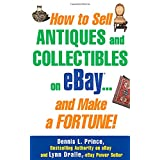 How to Sell Antiques and Collectibles on eBay... And Make a Fortune! ~ Dennis L. Prince