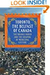 Toronto, the Belfast of Canada: The O...